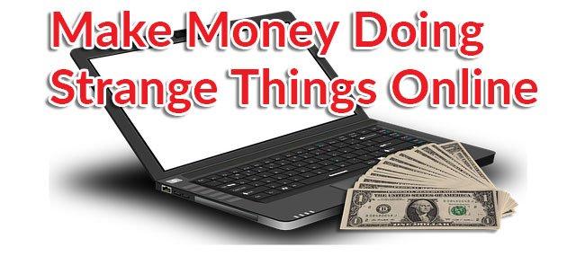 make money doing strange things